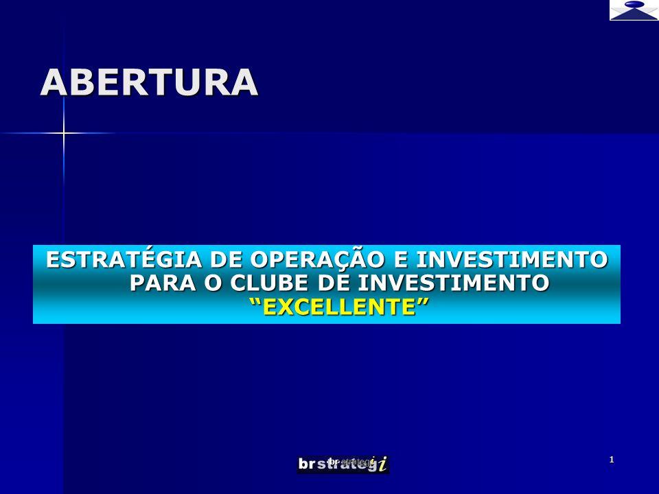 br strateg i 1 ABERTURA ESTRATÉGIA DE OPERAÇÃO E INVESTIMENTO PARA O CLUBE DE INVESTIMENTO EXCELLENTE