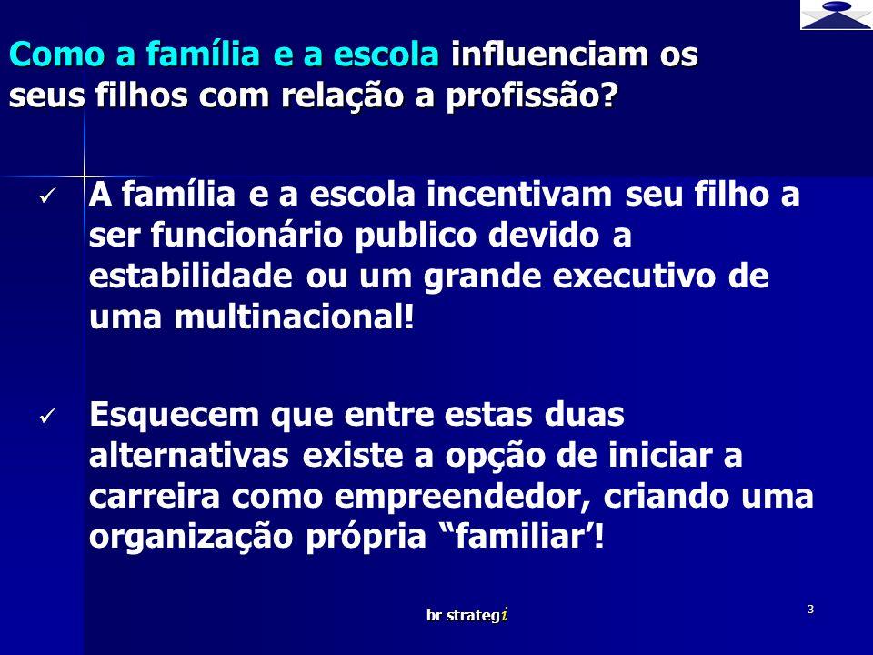 br strateg i 3 A família e a escola incentivam seu filho a ser funcionário publico devido a estabilidade ou um grande executivo de uma multinacional!