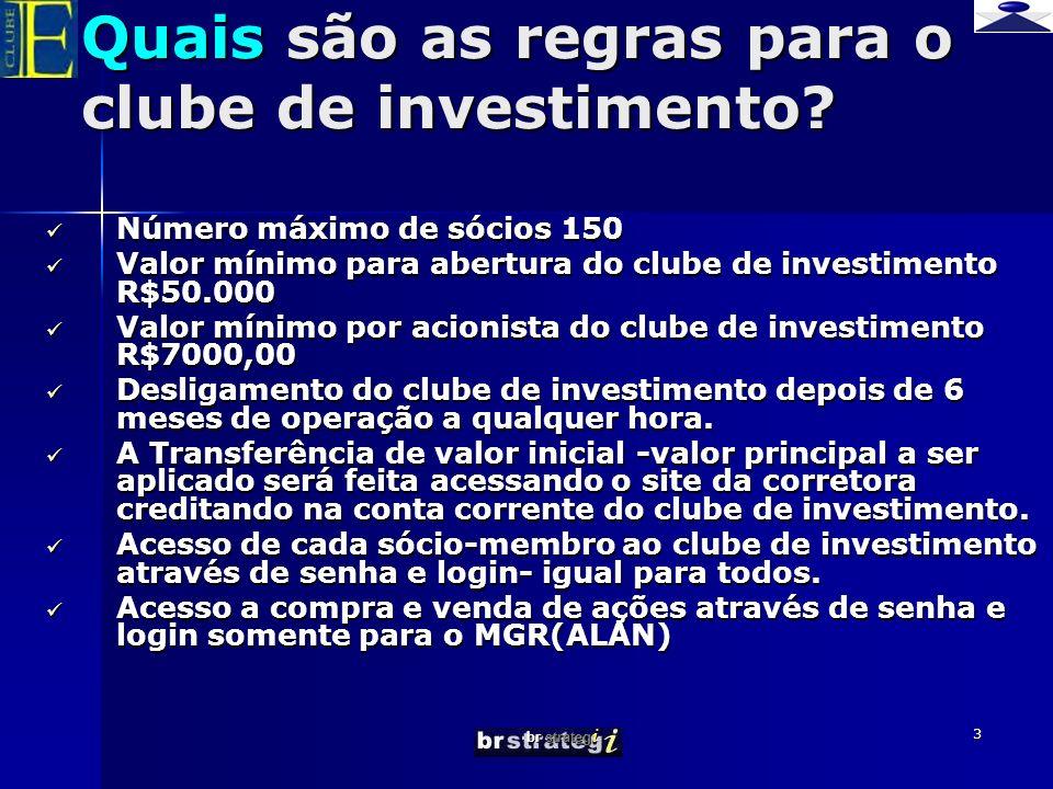 br strateg i 3 Quais são as regras para o clube de investimento? Número máximo de sócios 150 Número máximo de sócios 150 Valor mínimo para abertura do
