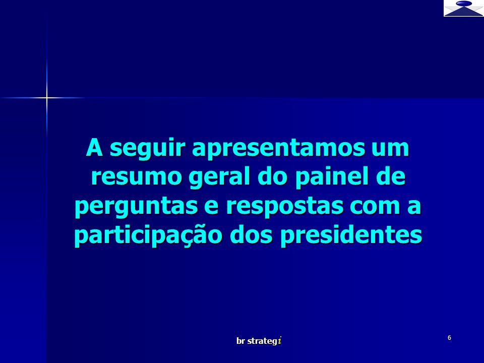 br strateg i 6 A seguir apresentamos um resumo geral do painel de perguntas e respostas com a participação dos presidentes