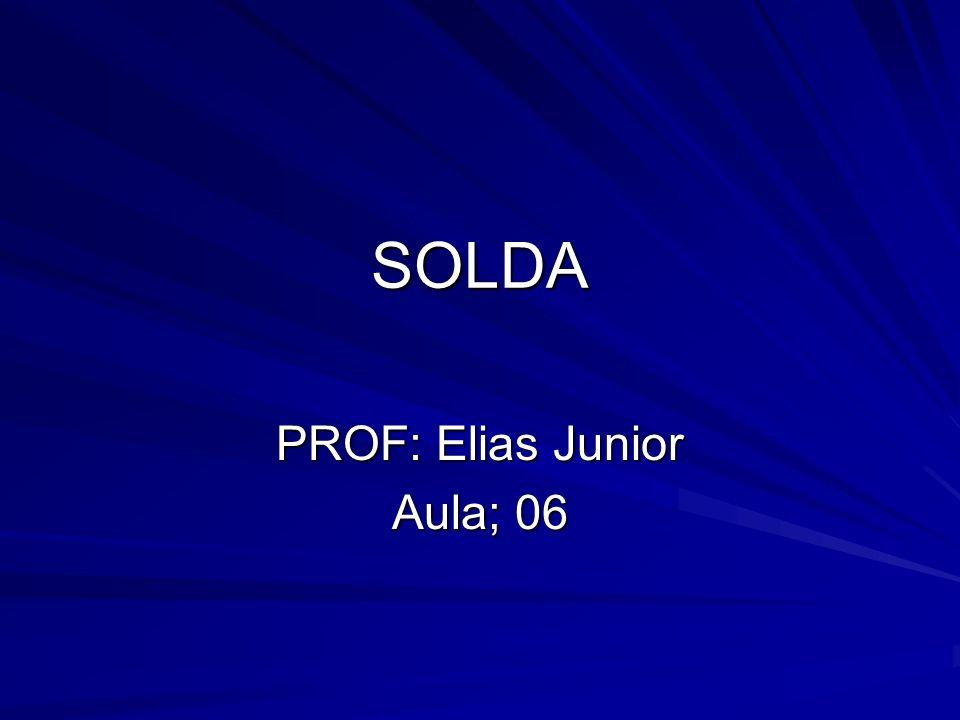 SOLDA PROF: Elias Junior Aula; 06