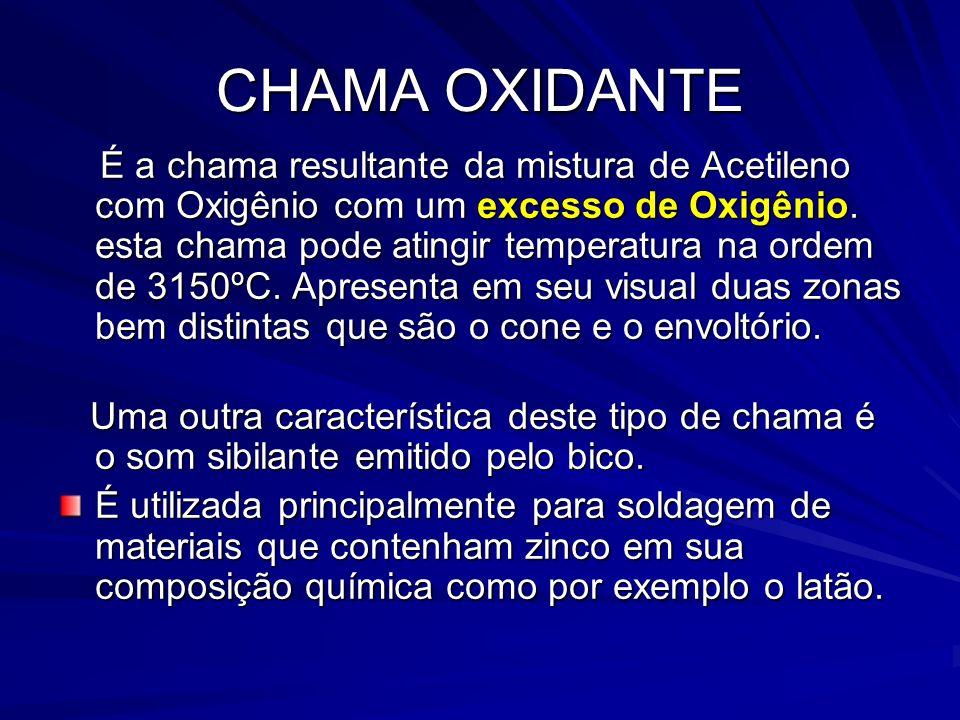 CHAMA OXIDANTE É a chama resultante da mistura de Acetileno com Oxigênio com um excesso de Oxigênio. esta chama pode atingir temperatura na ordem de 3