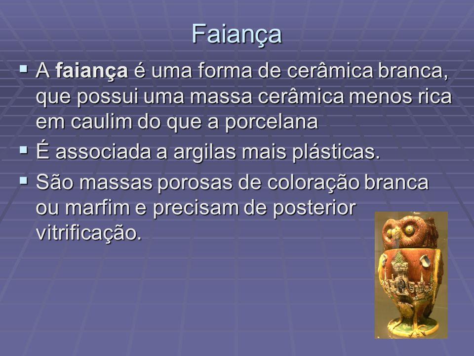 Faiança A faiança é uma forma de cerâmica branca, que possui uma massa cerâmica menos rica em caulim do que a porcelana A faiança é uma forma de cerâm