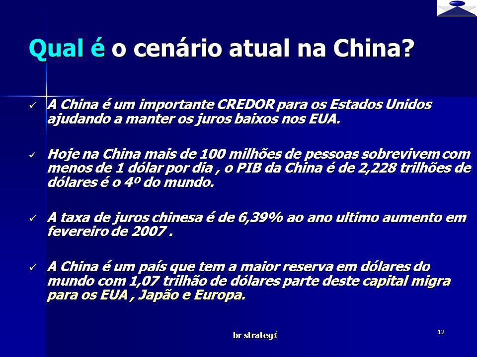 br strateg i 12 Qual é o cenário atual na China? A China é um importante CREDOR para os Estados Unidos ajudando a manter os juros baixos nos EUA. A Ch