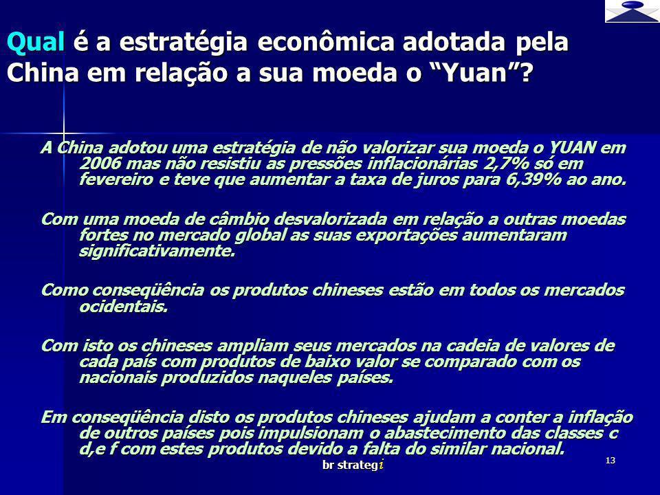 br strateg i 13 A China adotou uma estratégia de não valorizar sua moeda o YUAN em 2006 mas não resistiu as pressões inflacionárias 2,7% só em feverei