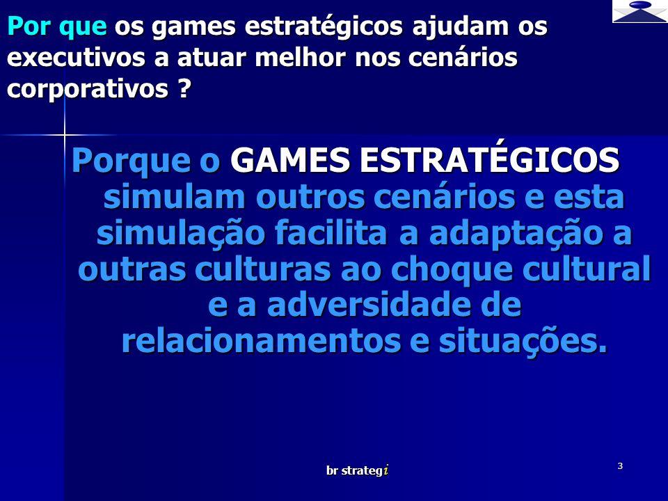 br strateg i 3 Porque o GAMES ESTRATÉGICOS simulam outros cenários e esta simulação facilita a adaptação a outras culturas ao choque cultural e a adve