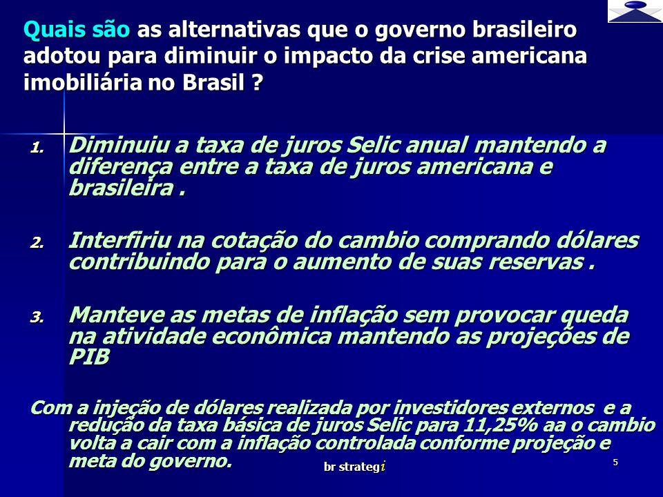 br strateg i 5 1. Diminuiu a taxa de juros Selic anual mantendo a diferença entre a taxa de juros americana e brasileira. 2. Interfiriu na cotação do