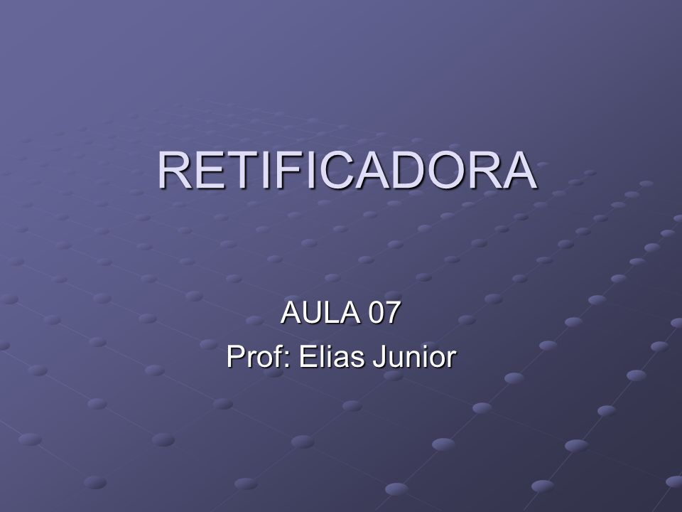 RETIFICADORA AULA 07 Prof: Elias Junior