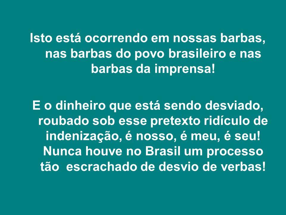 Isto está ocorrendo em nossas barbas, nas barbas do povo brasileiro e nas barbas da imprensa.