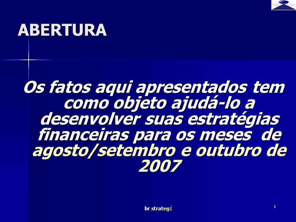 br strateg i 1 ABERTURA Os fatos aqui apresentados tem como objeto ajudá-lo a desenvolver suas estratégias financeiras para os meses de agosto/setembro e outubro de 2007