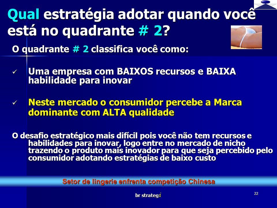 br strateg i 22 O quadrante # 2 classifica você como: Uma empresa com BAIXOS recursos e BAIXA habilidade para inovar Uma empresa com BAIXOS recursos e