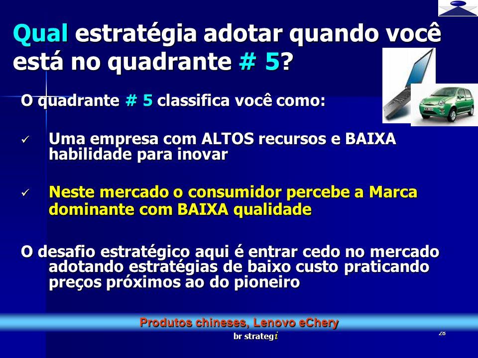 br strateg i 28 O quadrante # 5 classifica você como: Uma empresa com ALTOS recursos e BAIXA habilidade para inovar Uma empresa com ALTOS recursos e B