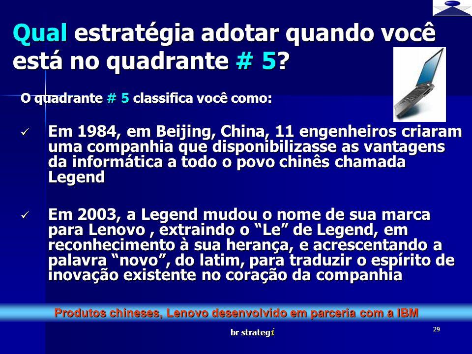 br strateg i 29 O quadrante # 5 classifica você como: Em 1984, em Beijing, China, 11 engenheiros criaram uma companhia que disponibilizasse as vantage