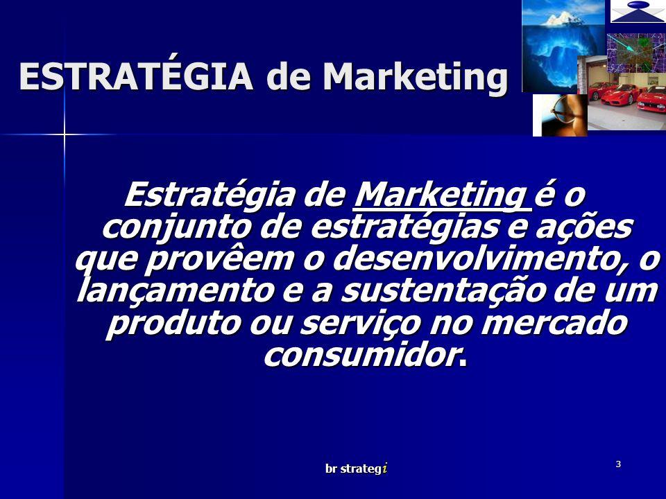 br strateg i 3 ESTRATÉGIA de Marketing Estratégia de Marketing é o conjunto de estratégias e ações que provêem o desenvolvimento, o lançamento e a sus