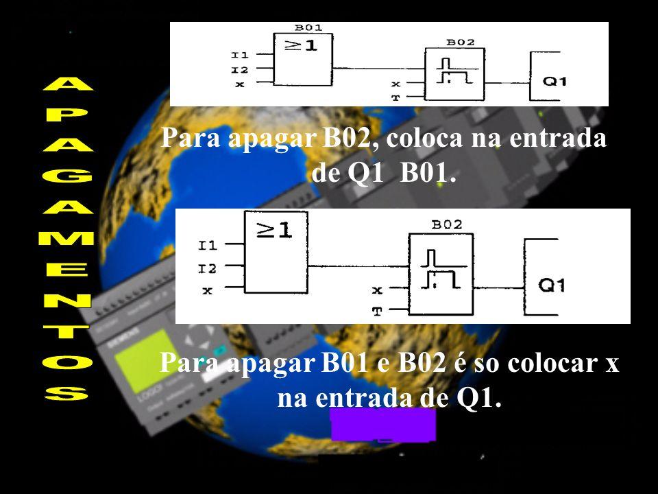 Para apagar B02, coloca na entrada de Q1 B01. Para apagar B01 e B02 é so colocar x na entrada de Q1.