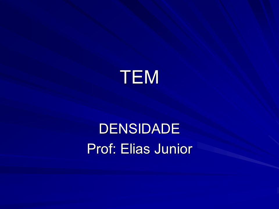 TEM DENSIDADE Prof: Elias Junior