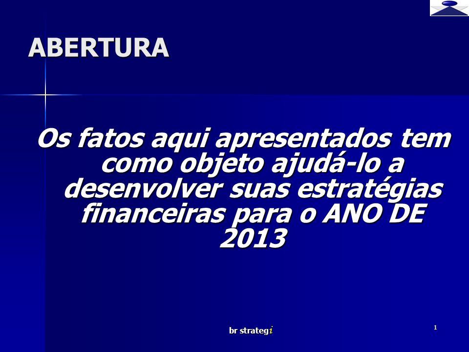 br strateg i 1 ABERTURA Os fatos aqui apresentados tem como objeto ajudá-lo a desenvolver suas estratégias financeiras para o ANO DE 2013