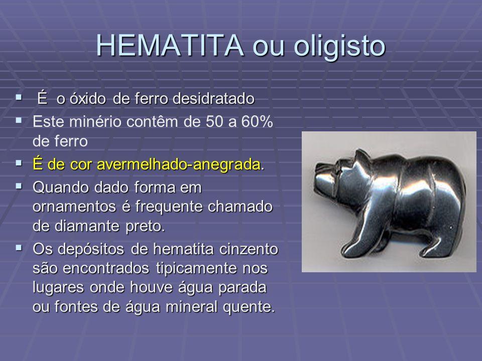LIMONITA LIMONITA é o óxido de ferro hidratado LIMONITA é o óxido de ferro hidratado O minério contém de 20 a 60% de ferro Tem cor parda com diferentes matizes Tem cor parda com diferentes matizes formados a partir da oxidação de minerais que contêm ferro.