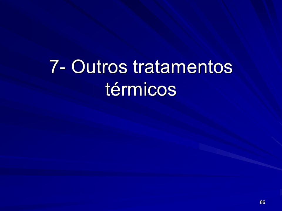 86 7- Outros tratamentos térmicos