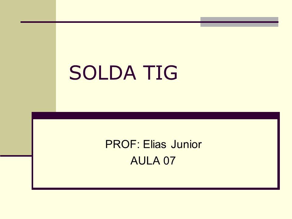 SOLDA TIG PROF: Elias Junior AULA 07