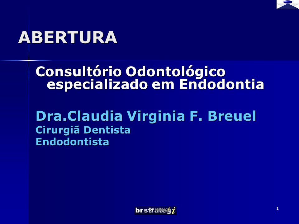 br strateg i 1 ABERTURA Consultório Odontológico especializado em Endodontia Dra.Claudia Virginia F. Breuel Cirurgiã Dentista Endodontista