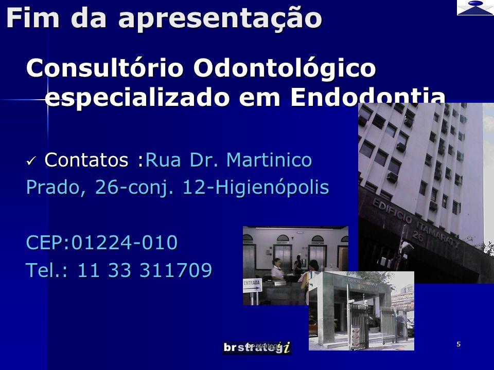 br strateg i 5 Fim da apresentação Consultório Odontológico especializado em Endodontia Contatos :Rua Dr. Martinico Contatos :Rua Dr. Martinico Prado,