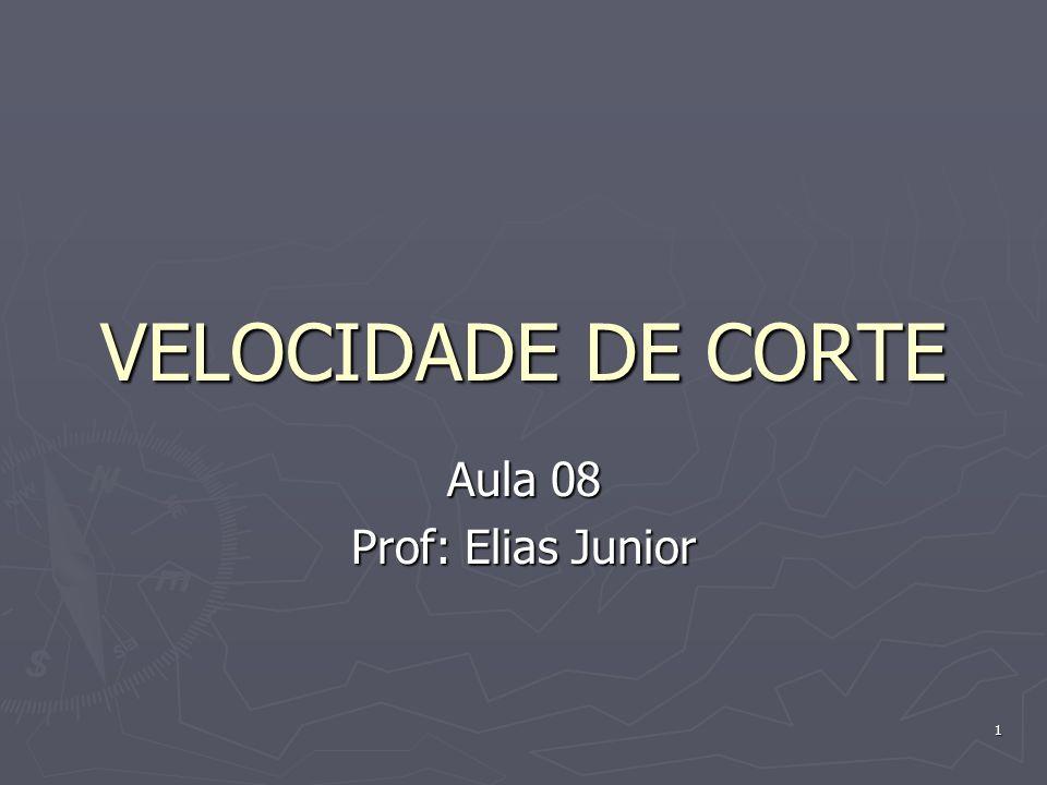 1 VELOCIDADE DE CORTE Aula 08 Prof: Elias Junior