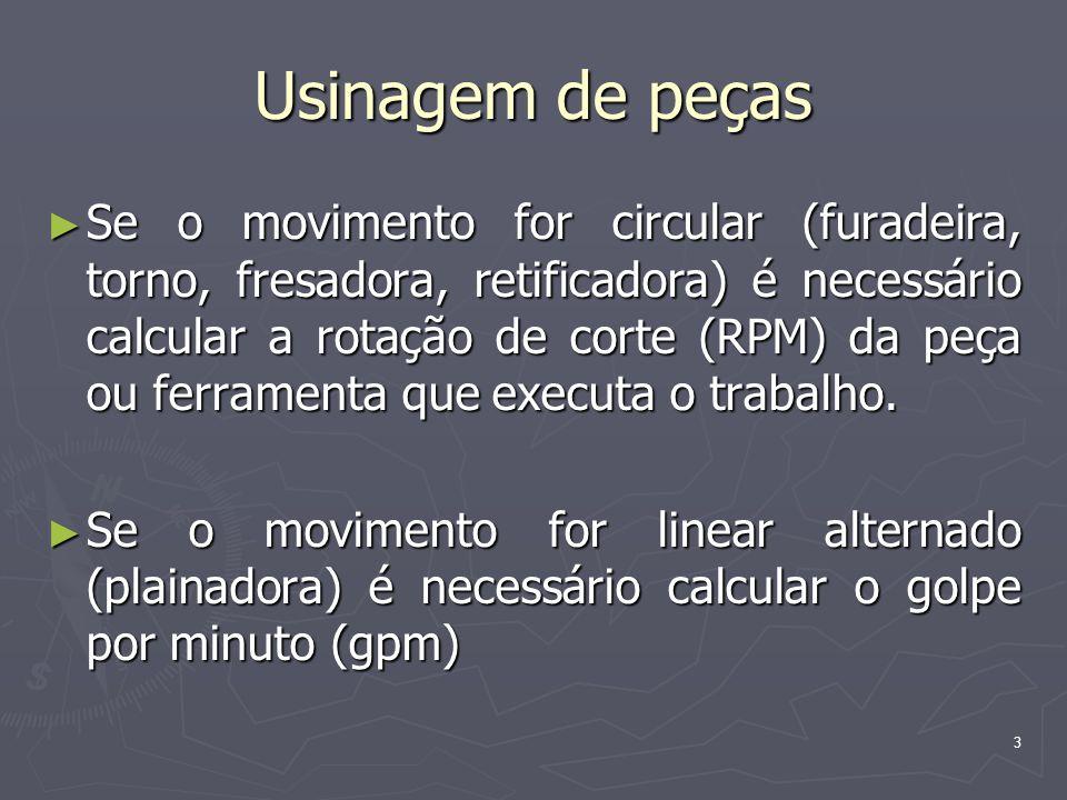 3 Usinagem de peças Se o movimento for circular (furadeira, torno, fresadora, retificadora) é necessário calcular a rotação de corte (RPM) da peça ou
