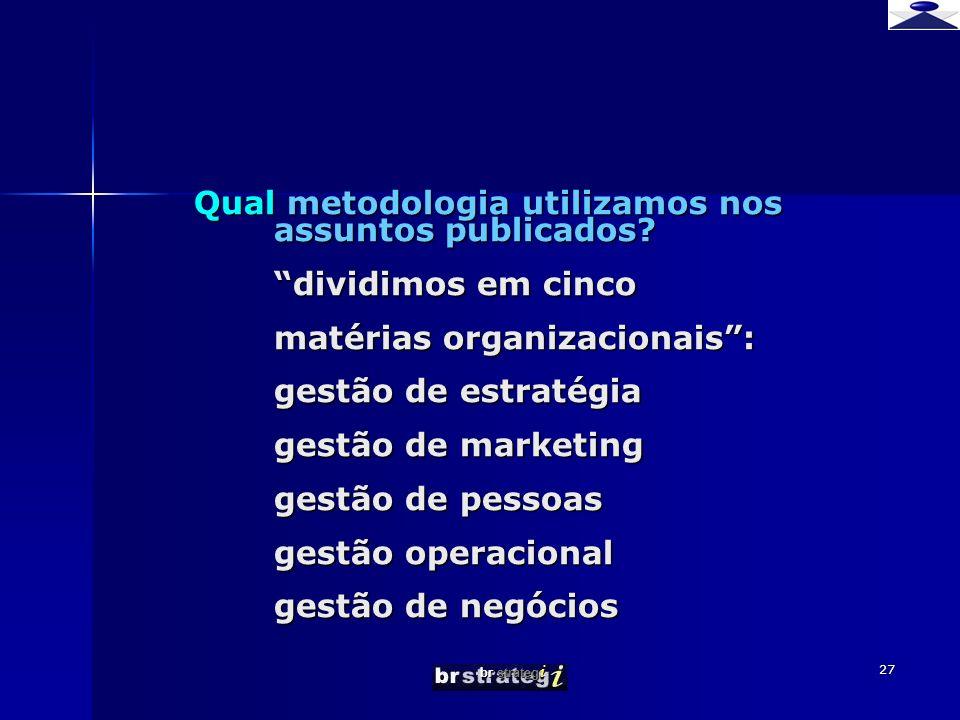br strateg i 27 Qual metodologia utilizamos nos assuntos publicados? dividimos em cinco matérias organizacionais: gestão de estratégia gestão de marke