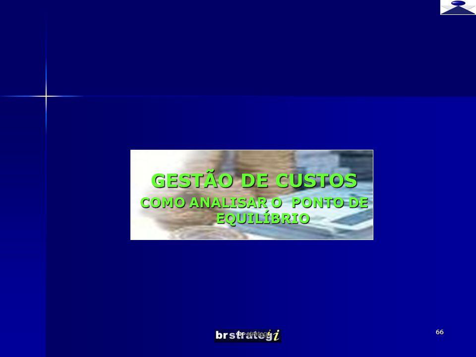 br strateg i 66 GESTÃO DE CUSTOS COMO ANALISAR O PONTO DE EQUILÍBRIO