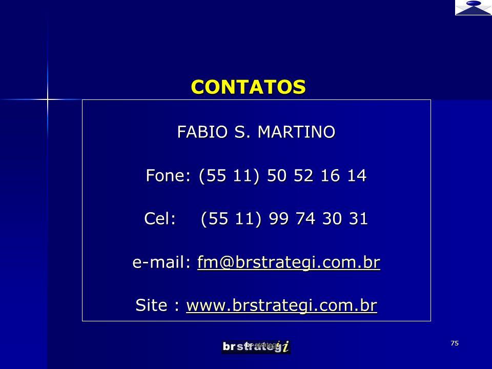 br strateg i 75 CONTATOS CONTATOS FABIO S. MARTINO Fone: (55 11) 50 52 16 14 Cel: (55 11) 99 74 30 31 e-mail: fm@brstrategi.com.br fm@brstrategi.com.b