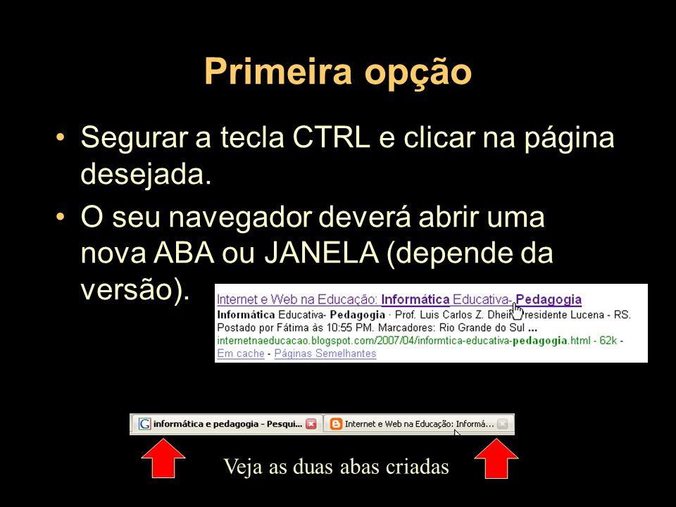 Primeira opção Segurar a tecla CTRL e clicar na página desejada. O seu navegador deverá abrir uma nova ABA ou JANELA (depende da versão). Veja as duas