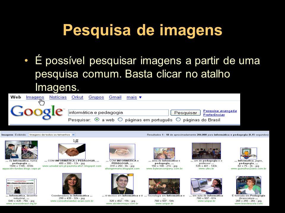 É possível pesquisar imagens a partir de uma pesquisa comum. Basta clicar no atalho Imagens.