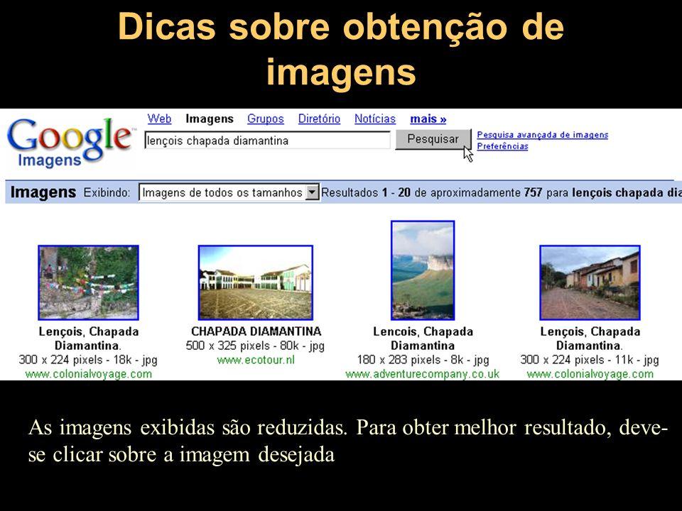 Dicas sobre obtenção de imagens As imagens exibidas são reduzidas. Para obter melhor resultado, deve- se clicar sobre a imagem desejada