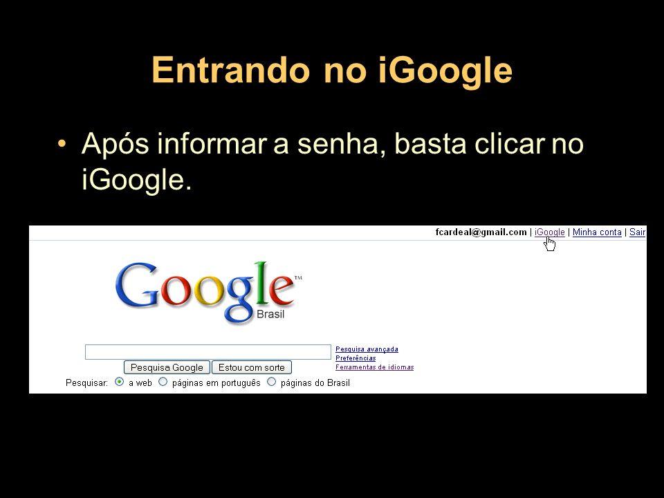 Entrando no iGoogle Após informar a senha, basta clicar no iGoogle.