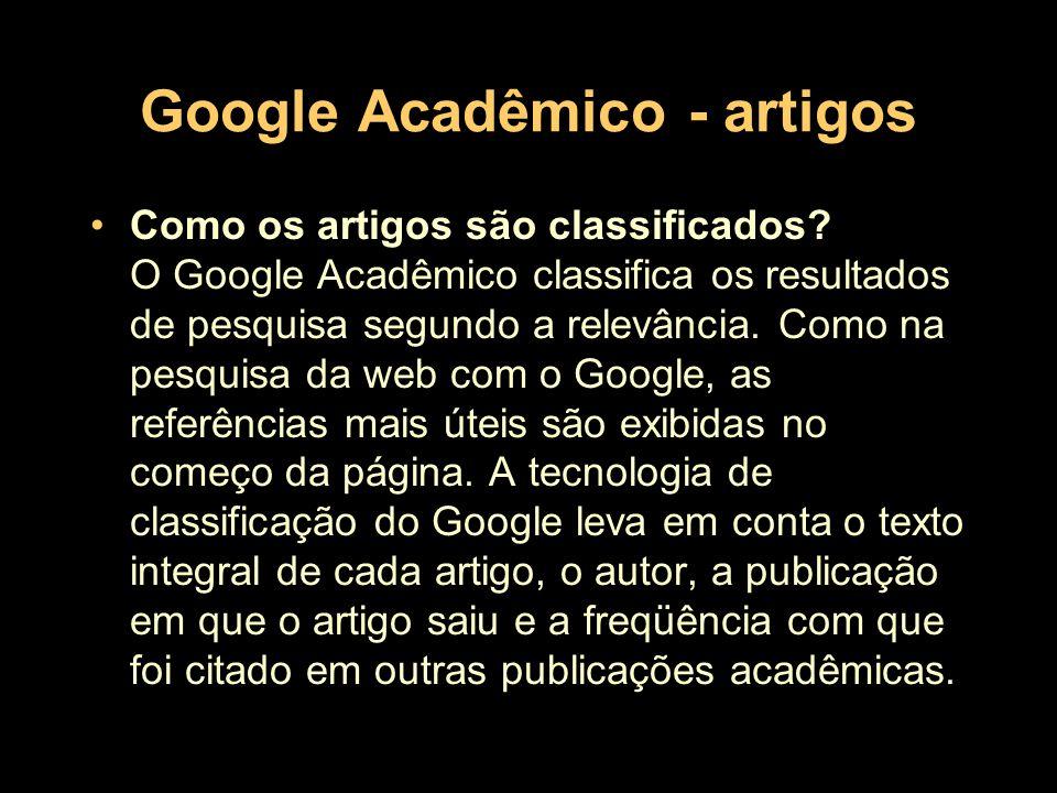 Google Acadêmico - artigos Como os artigos são classificados? O Google Acadêmico classifica os resultados de pesquisa segundo a relevância. Como na pe