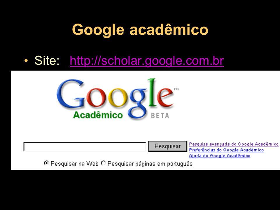 Google acadêmico Site: http://scholar.google.com.brhttp://scholar.google.com.br