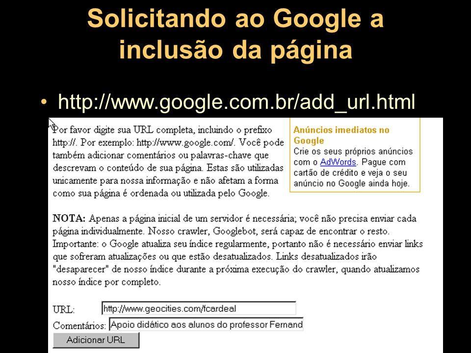 Solicitando ao Google a inclusão da página http://www.google.com.br/add_url.html