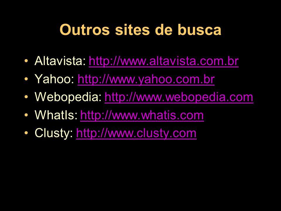 Outros sites de busca Altavista: http://www.altavista.com.brhttp://www.altavista.com.br Yahoo: http://www.yahoo.com.brhttp://www.yahoo.com.br Webopedi