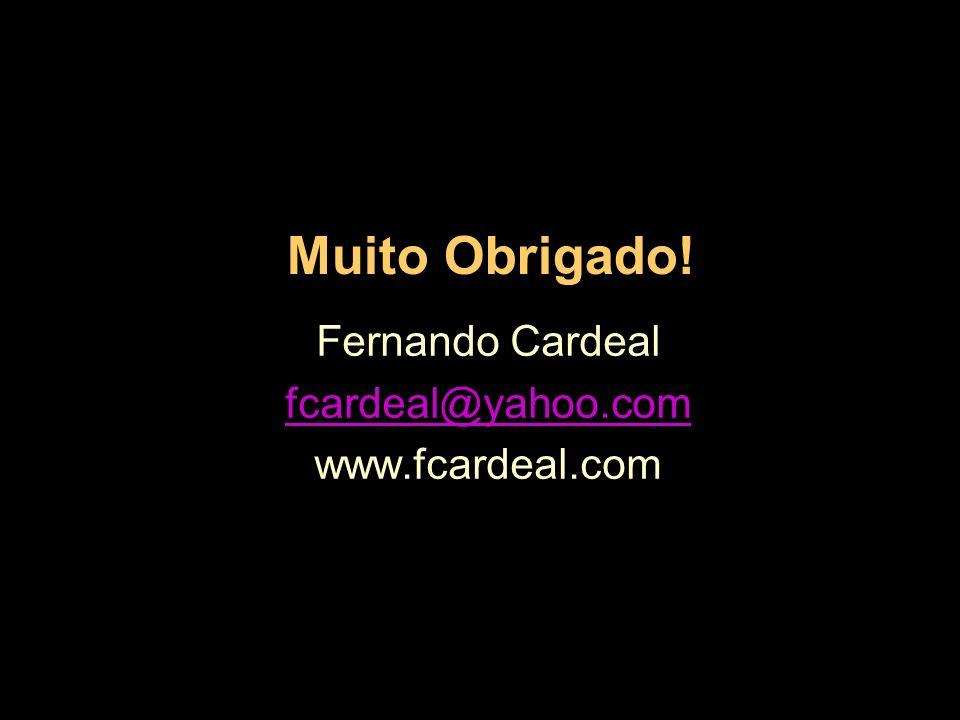 Muito Obrigado! Fernando Cardeal fcardeal@yahoo.com www.fcardeal.com