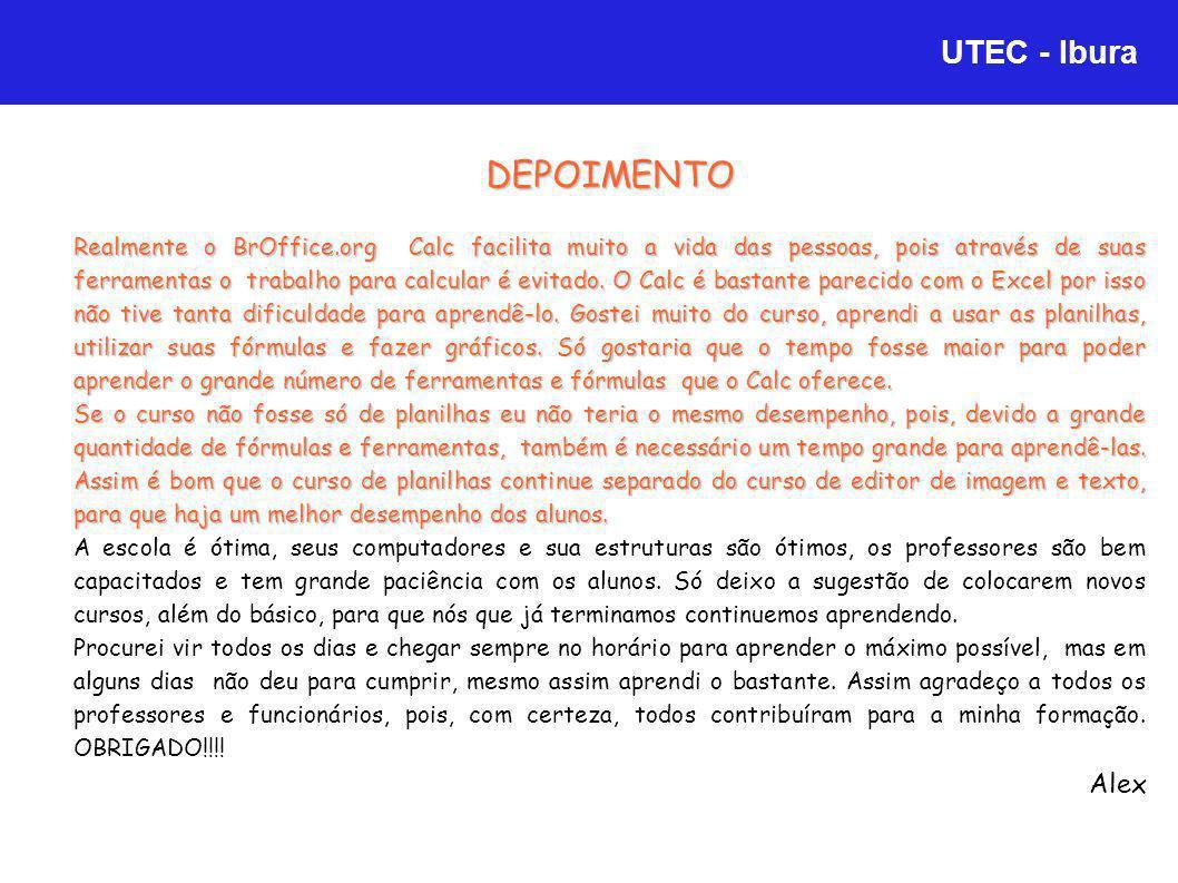UTEC - Ibura DEPOIMENTO Realmente o BrOffice.org Calc facilita muito a vida das pessoas, pois através de suas ferramentas o trabalho para calcular é e