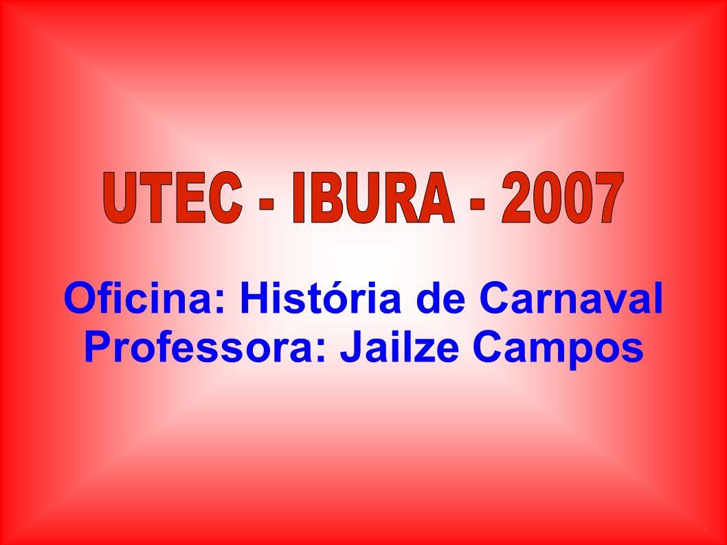 Oficina: História de Carnaval Professora: Jailze Campos