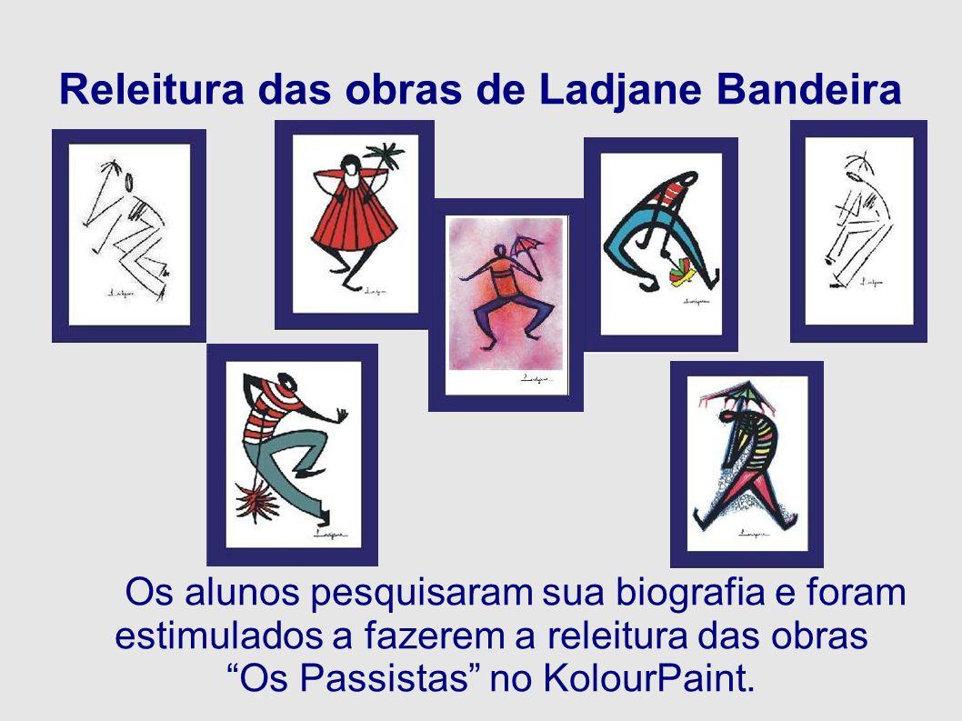 Releitura das obras de Ladjane Bandeira Os alunos pesquisaram sua biografia e foram estimulados a fazerem a releitura das obras Os Passistas no Kolour