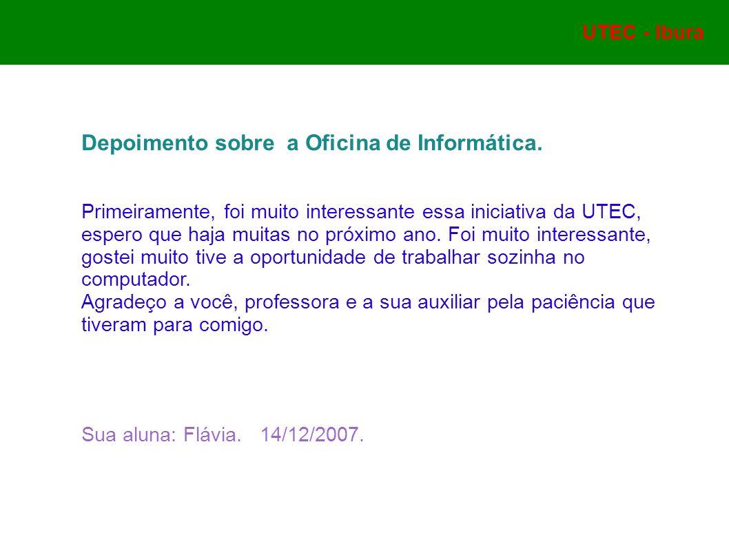 UTEC - Ibura Depoimento sobre a Oficina de Informática. Primeiramente, foi muito interessante essa iniciativa da UTEC, espero que haja muitas no próxi