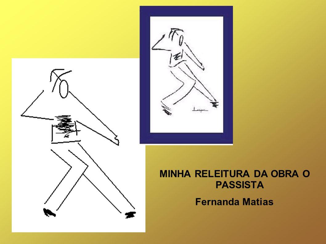 MINHA RELEITURA DA OBRA O PASSISTA Fernanda Matias