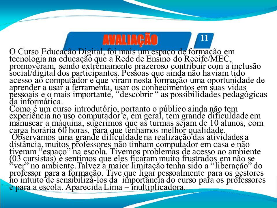 FOTOS AVALIAÇÃO 11 O Curso Educação Digital, foi mais um espaço de formação em tecnologia na educação que a Rede de Ensino do Recife/MEC, promoveram,