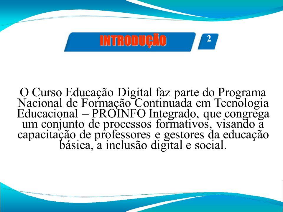 O Curso Educação Digital faz parte do Programa Nacional de Formação Continuada em Tecnologia Educacional – PROINFO Integrado, que congrega um conjunto