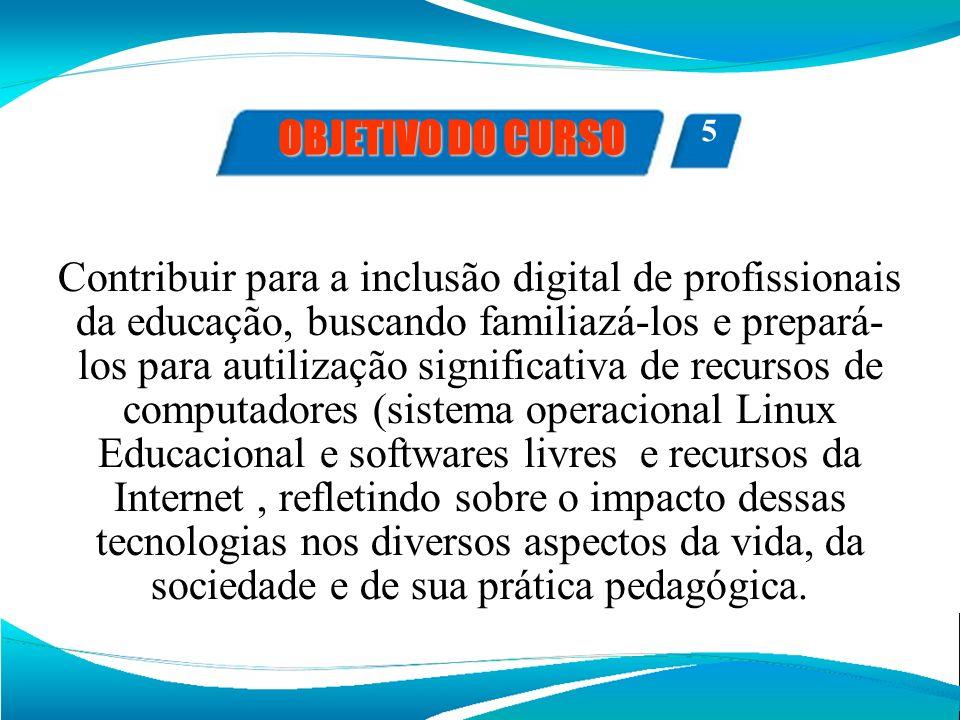Contribuir para a inclusão digital de profissionais da educação, buscando familiazá-los e prepará- los para autilização significativa de recursos de c