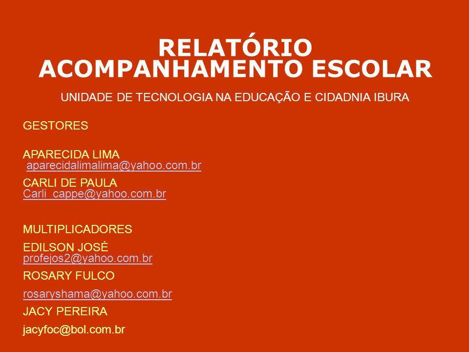 RELATÓRIO ACOMPANHAMENTO ESCOLAR UNIDADE DE TECNOLOGIA NA EDUCAÇÃO E CIDADNIA IBURA GESTORES APARECIDA LIMA aparecidalimalima@yahoo.com.braparecidalim