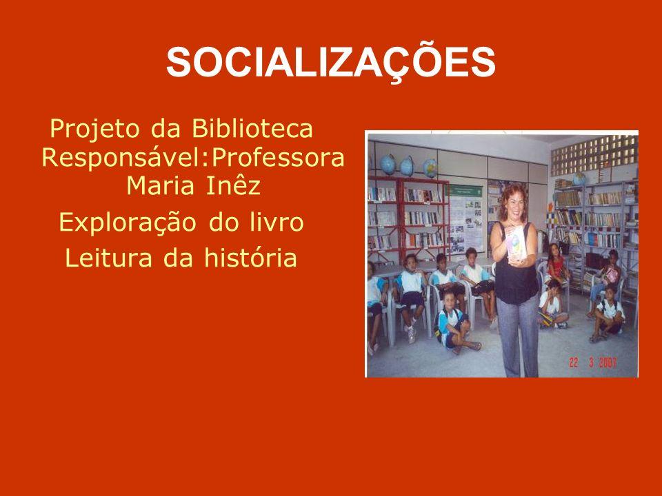 SOCIALIZAÇÕES Projeto da Biblioteca Responsável:Professora Maria Inêz Exploração do livro Leitura da história